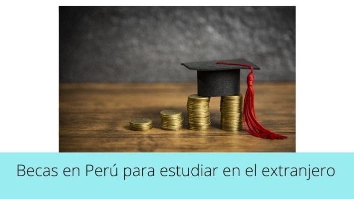 Becas en Perú para estudiar en el extranjero