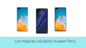 Los mejores celulares Huawei Perú