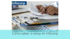 ¿Cómo saber si estoy en Infocorp?