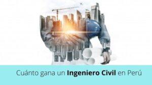 ¿Cuánto gana un Ingeniero Civil en Perú?