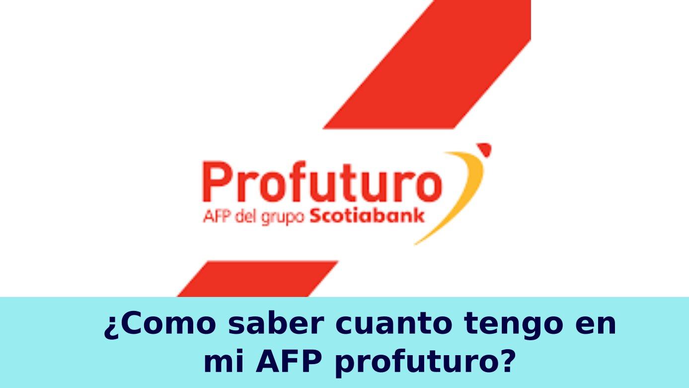 ¿Cómo saber cuanto tengo en mi AFP profuturo?
