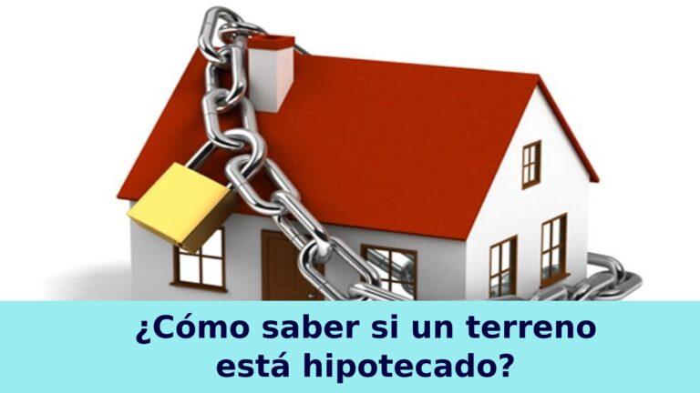 ¿Cómo saber si un terreno está hipotecado?