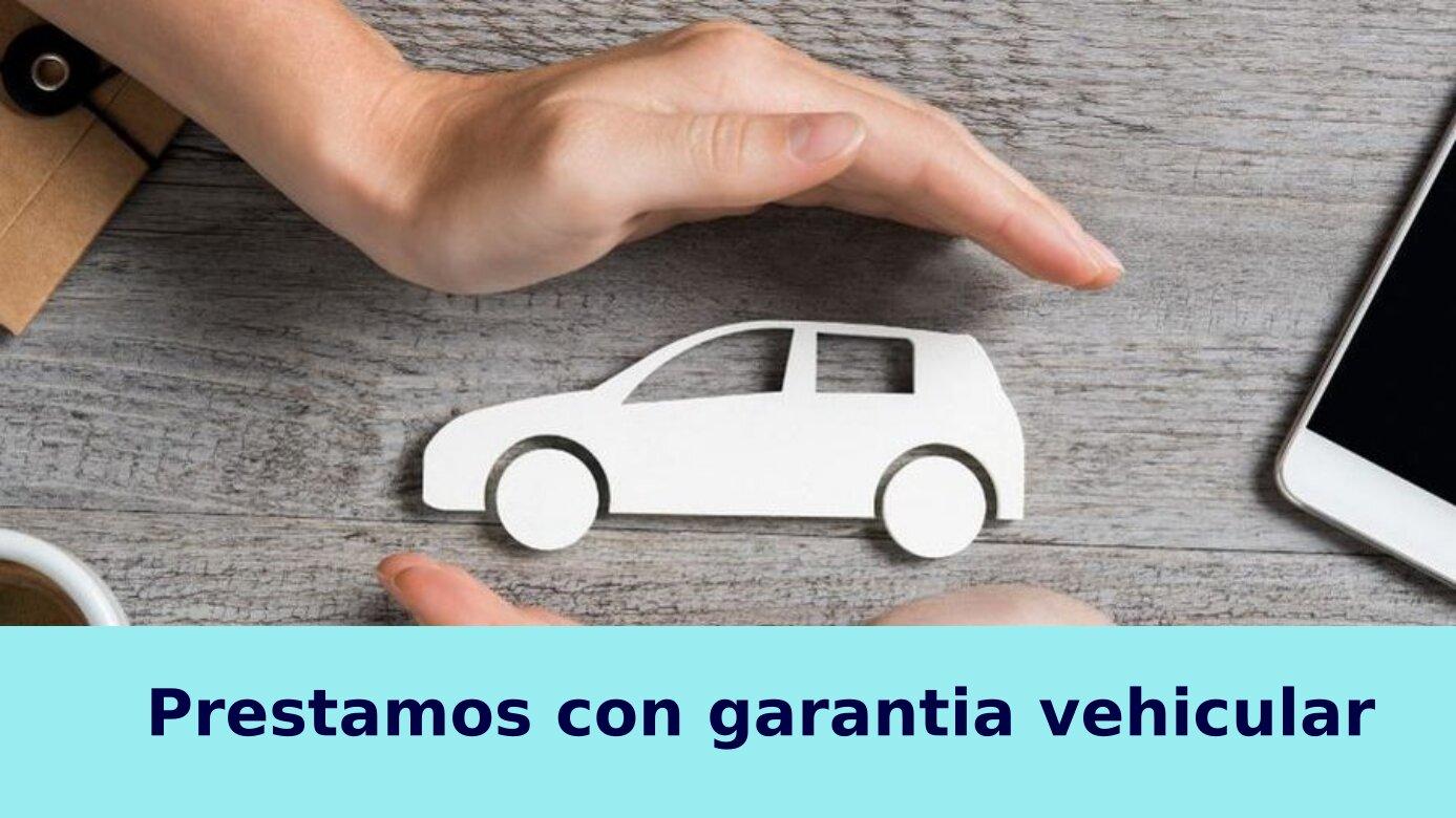 Préstamos con garantia vehicular
