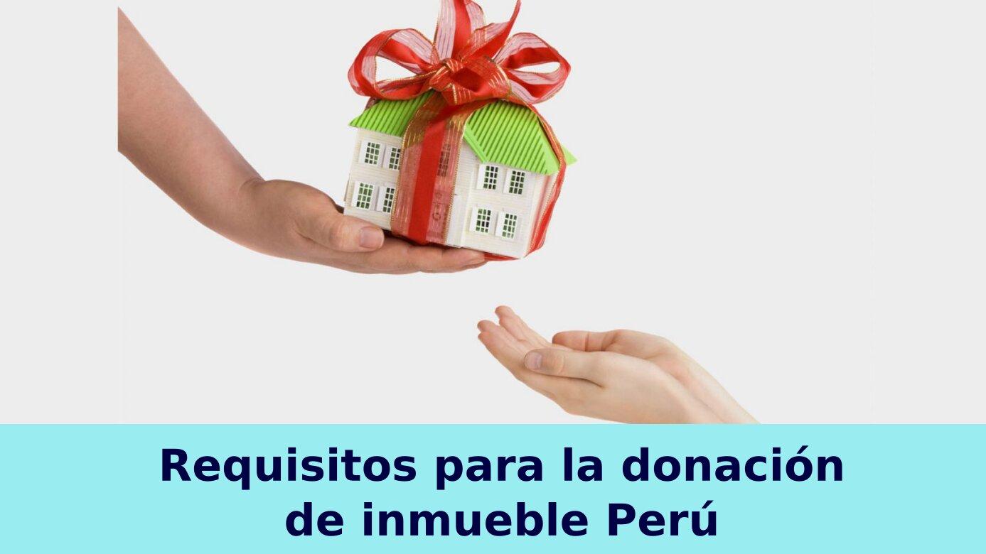 Requisitos para la donación de inmueble Perú